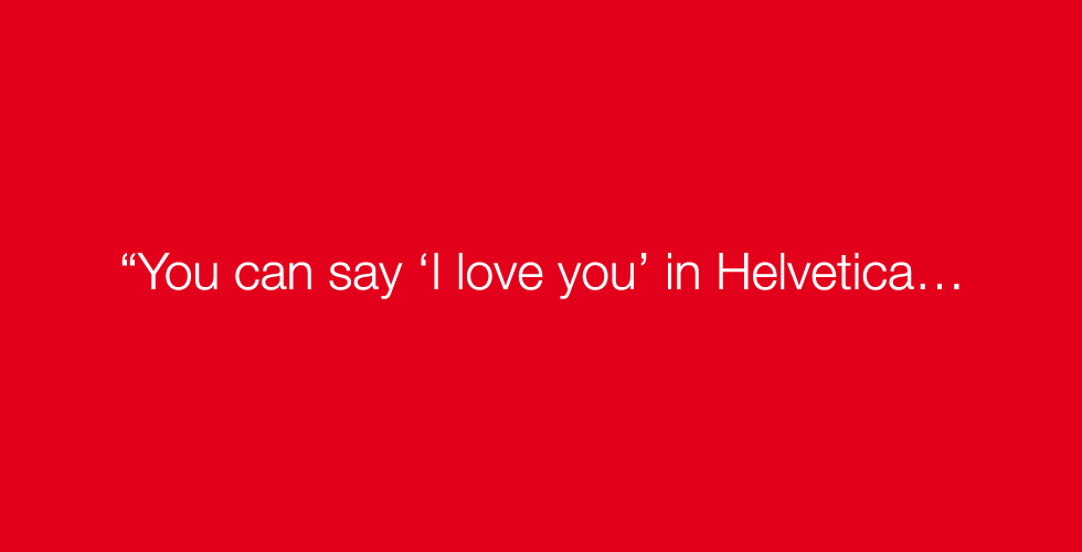 Above: a quote from Massimo Vignelli from the film Helvetica. Vignelli talks to us about design and love as the fifth subject in our 'Design Love' series.