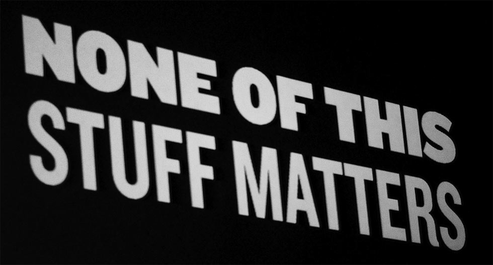 """None of this stuff matters,"" a slide from Dan Cederholm's presentation at FOWD '09 (Photo: placenamehere, Flickr)."